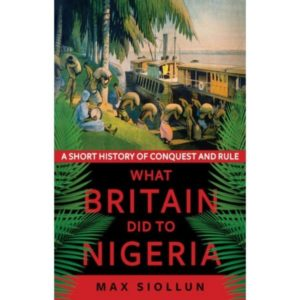 What Britain Did to Nigeria A short story of Conquest and Rule a book by Max Siolun